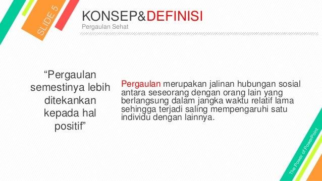 """KONSEP&DEFINISI Pergaulan Sehat """"Pergaulan semestinya lebih ditekankan kepada hal positif"""" Pergaulan merupakan jalinan hub..."""