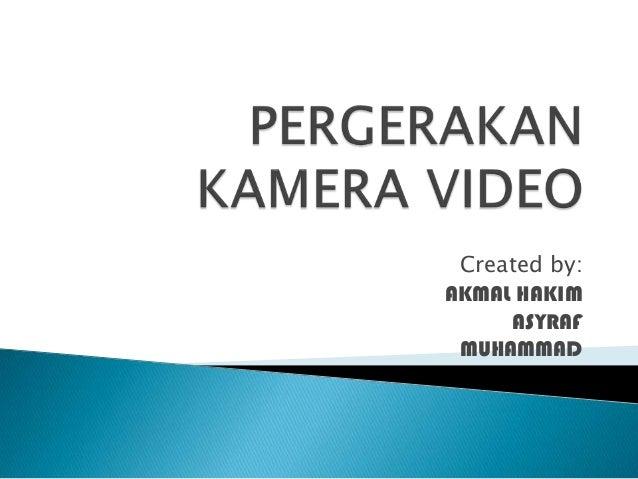 Created by: AKMAL HAKIM ASYRAF MUHAMMAD