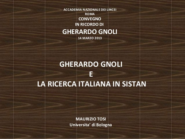 ACCADEMIA NAZIONALE DEI LINCEI  ROMA  CONVEGNO  IN RICORDO DI  GHERARDO GNOLI  14 MARZO 2013  GHERARDO GNOLI  E  LA RICERC...