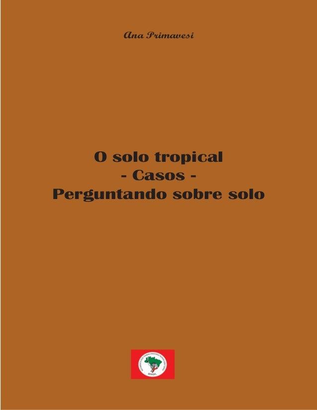 1 O solo tropical - Casos - Perguntando sobre solo Ana Primavesi
