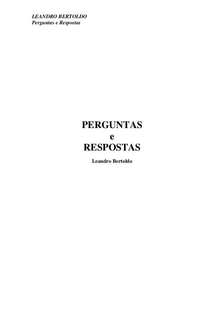 LEANDRO BERTOLDOPerguntas e Respostas                   PERGUNTAS                       e                   RESPOSTAS     ...