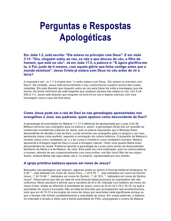 """Perguntas e Respostas                 Apologéticas Em João 1.2, está escrito: """"Ele estava no princípio com Deus"""". E em Joã..."""