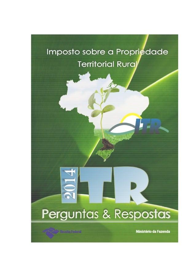 MINISTÉRIO DA FAZENDA  SECRETARIA DA RECEITA FEDERAL DO BRASIL  IMPOSTO SOBRE A PROPRIEDADE TERRITORIAL RURAL  (ITR)  PERG...