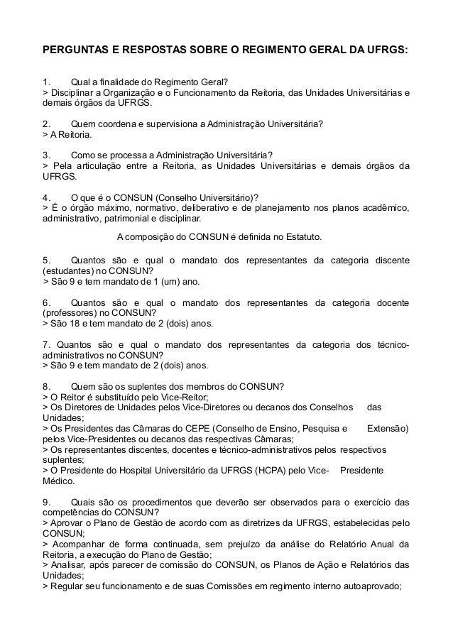 PERGUNTAS E RESPOSTAS SOBRE O REGIMENTO GERAL DA UFRGS:1.     Qual a finalidade do Regimento Geral?> Disciplinar a Organiz...