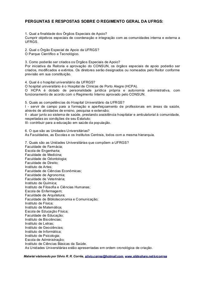 PERGUNTAS E RESPOSTAS SOBRE O REGIMENTO GERAL DA UFRGS:1. Qual a finalidade dos Órgãos Especiais de Apoio?Cumprir objetivo...