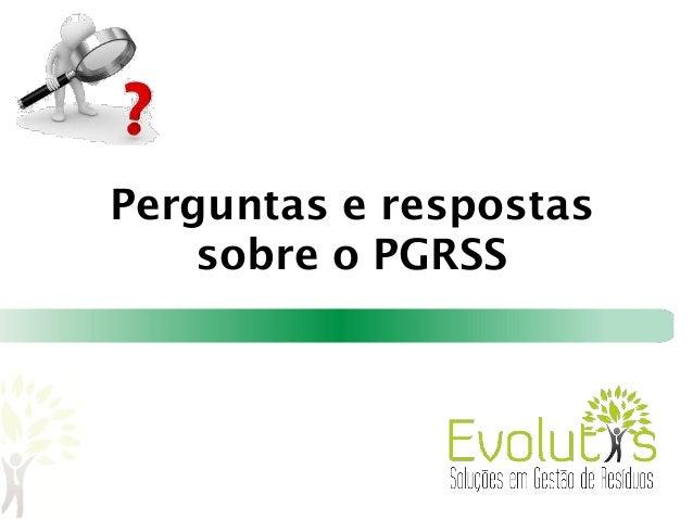 Perguntas e respostas sobre o PGRSS