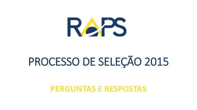 PROCESSO DE SELEÇÃO 2015 PERGUNTAS E RESPOSTAS