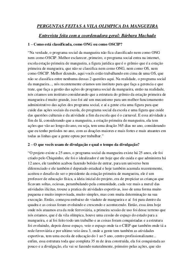 PERGUNTAS FEITAS A VILA OLIMPICA DA MANGUEIRA Entrevista feita com a coordenadora geral: Bárbara Machado 1 – Como está cla...