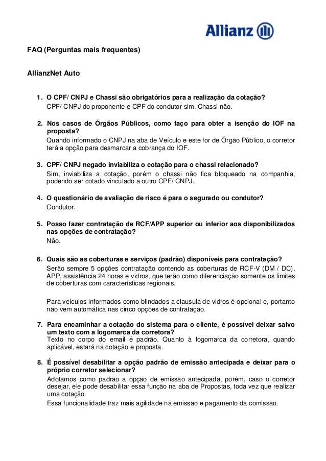 FAQ (Perguntas mais frequentes)AllianzNet Auto1. O CPF/ CNPJ e Chassi são obrigatórios para a realização da cotação?CPF/ C...