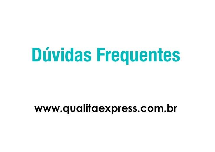 Dúvidas Frequentes                 www.qualitaexpress.com.br