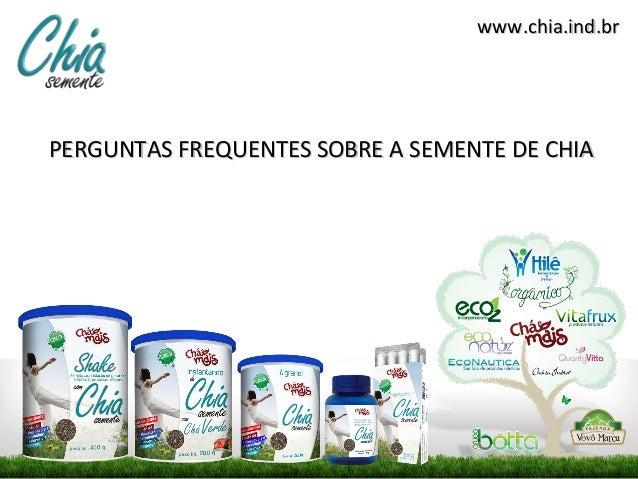 www.chia.ind.brPERGUNTAS FREQUENTES SOBRE A SEMENTE DE CHIA