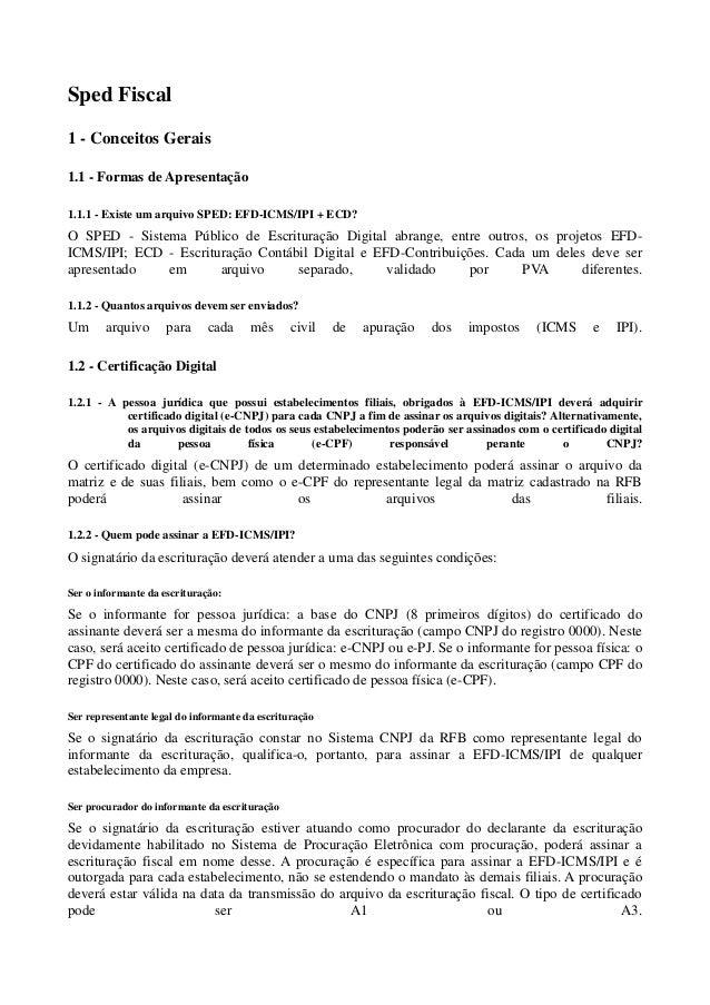 Sped Fiscal1 - Conceitos Gerais1.1 - Formas de Apresentação1.1.1 - Existe um arquivo SPED: EFD-ICMS/IPI + ECD?O SPED - Sis...