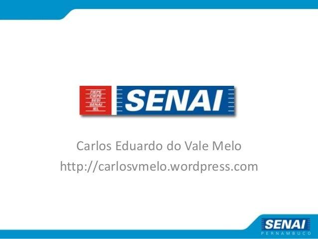 Carlos Eduardo do Vale Melo http://carlosvmelo.wordpress.com