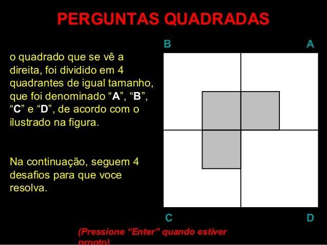 PERGUNTAS QUADRADASPERGUNTAS QUADRADAS BB AA DDCC o quadrado que se vê a direita, foi dividido em 4 quadrantes de igual ta...
