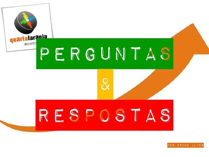 PERGUNTAS     & RESPOSTAS         por Bruno Alves
