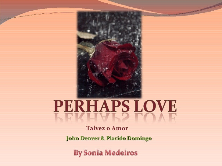 Talvez o Amor John Denver & Placido Domingo