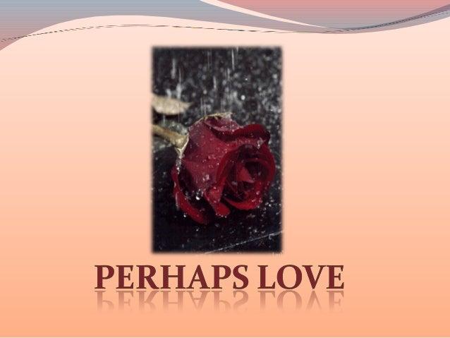 Perhaps love.....