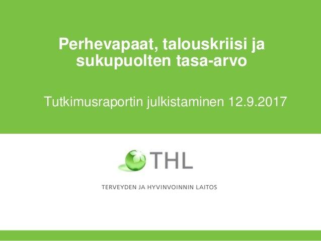Perhevapaat, talouskriisi ja sukupuolten tasa-arvo Tutkimusraportin julkistaminen 12.9.2017