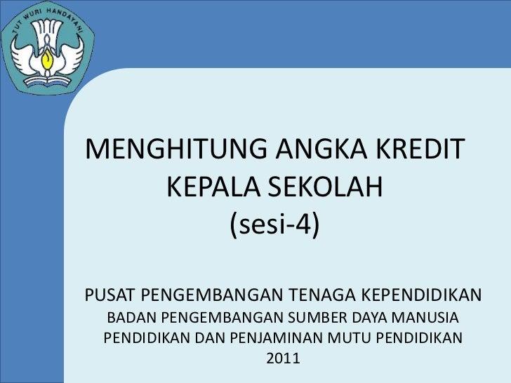 MENGHITUNG ANGKA KREDIT    KEPALA SEKOLAH        (sesi-4)PUSAT PENGEMBANGAN TENAGA KEPENDIDIKAN BADAN PENGEMBANGAN SUMBER ...
