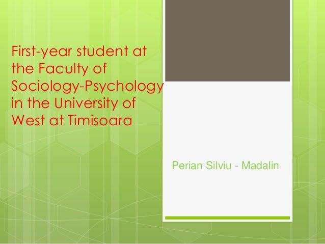 First-year student at the Faculty of Sociology-Psychology in the University of West at Timisoara Perian Silviu - Madalin