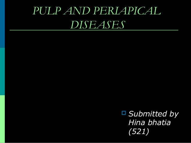PULP AND PERIAPICAL DISEASES  Submitted by Hina bhatia (521)