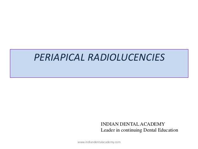 PERIAPICAL RADIOLUCENCIES INDIAN DENTAL ACADEMY Leader in continuing Dental Education www.indiandentalacademy.com