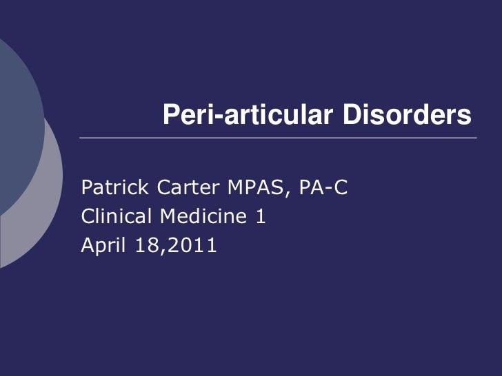 Peri-articular Disorders<br />Patrick Carter MPAS, PA-C<br />Clinical Medicine 1<br />April 18,2011<br />
