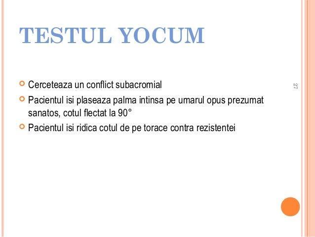 TESTUL YOCUM 27  Cerceteaza un conflict subacromial  Pacientul isi plaseaza palma intinsa pe umarul opus prezumat sanatos...