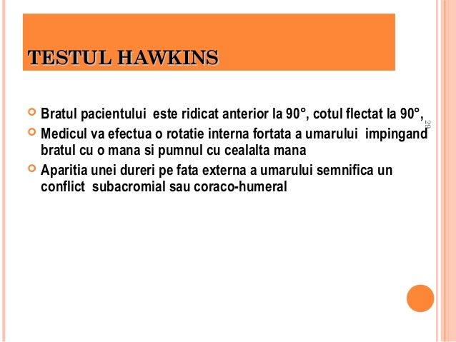 TESTUL HAWKINS Bratul pacientului este ridicat anterior la 90°, cotul flectat la 90°,  Medicul va efectua o rotatie inter...