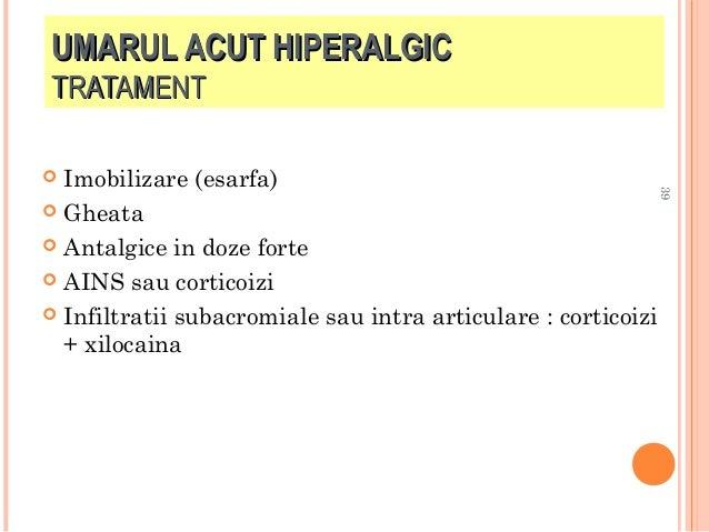 UMARUL ACUT HIPERALGIC TRATAMENT Imobilizare (esarfa)  Gheata  Antalgice in doze forte  AINS sau corticoizi  Infiltrat...