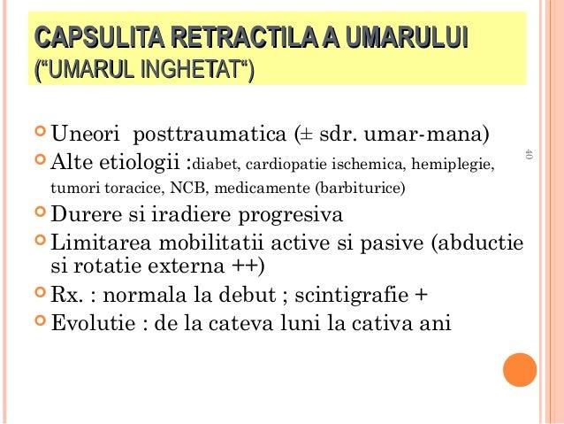 """CAPSULITA RETRACTILA A UMARULUI (""""UMARUL INGHETAT"""")  Uneori  tumori toracice, NCB, medicamente (barbiturice)  Durere  si..."""