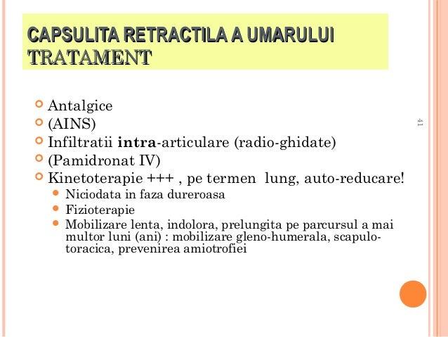 CAPSULITA RETRACTILA A UMARULUI TRATAMENT  Antalgice  (AINS)  Infiltratii intra-articulare (radio-ghidate)  (Pamidronat...