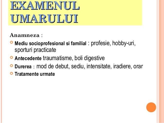 EXAMENUL UMARULUI Anamneza :  Mediu socioprofesional si familial : profesie, hobby-uri,  sporturi practicate  Antecedent...