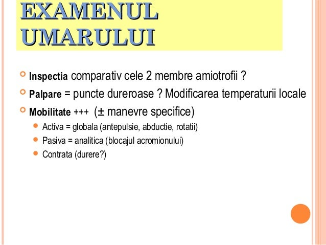 EXAMENUL UMARULUI   Inspectia comparativ cele 2 membre amiotrofii ?    Palpare = puncte dureroase ? Modificarea temperat...