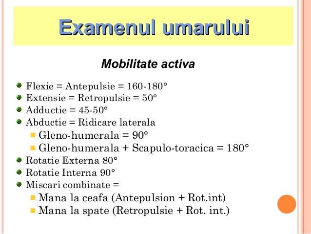 Examenul umarului Mobilitate activa Flexie = Antepulsie = 160-180° Extensie = Retropulsie = 50° Adductie = 45-50° Abductie...