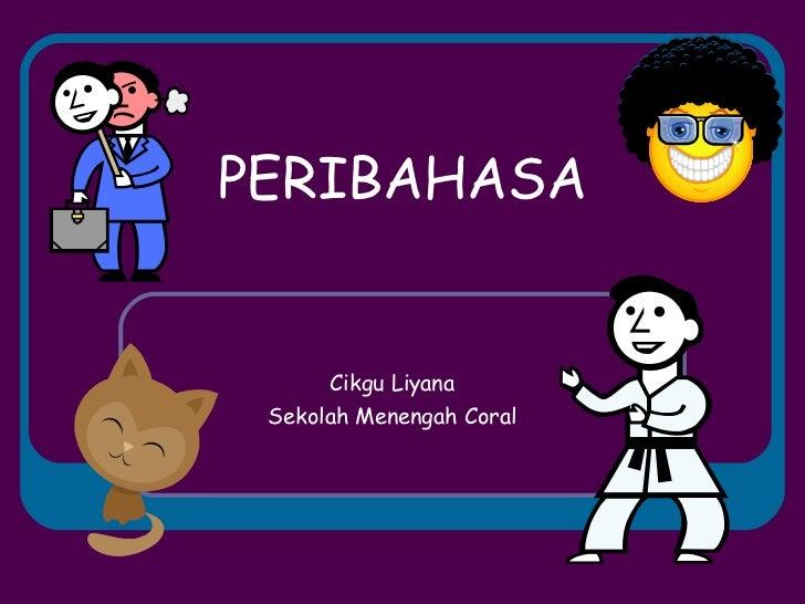PERIBAHASA Cikgu Liyana Sekolah Menengah Coral