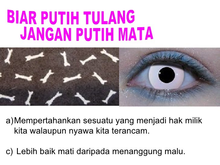 Maksud Peribahasa Biar Putih Tulang Jangan Putih Mata