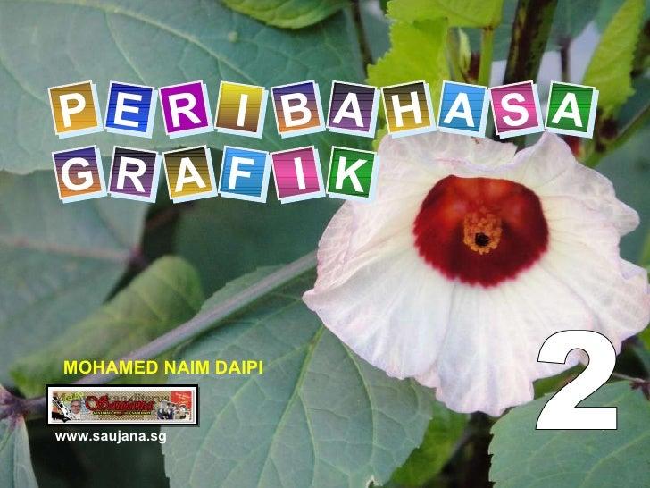 P E R I B A H A S A G R A F I K www.saujana.sg MOHAMED NAIM DAIPI