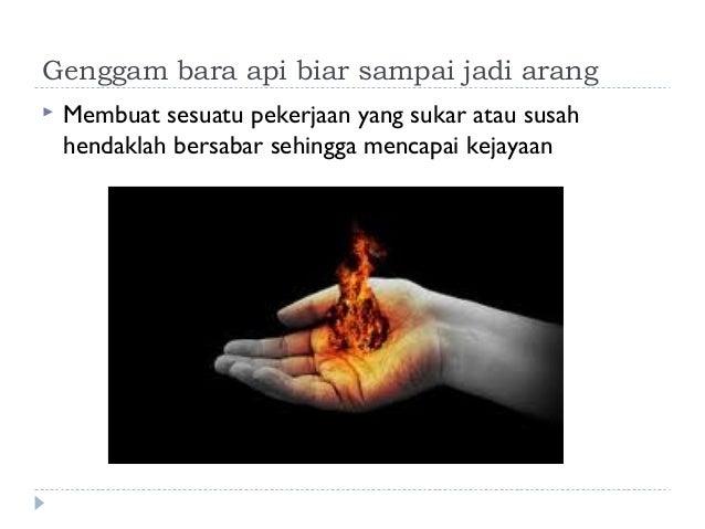 Maksud Peribahasa Genggam Bara Api Biar Sampai Jadi Arang