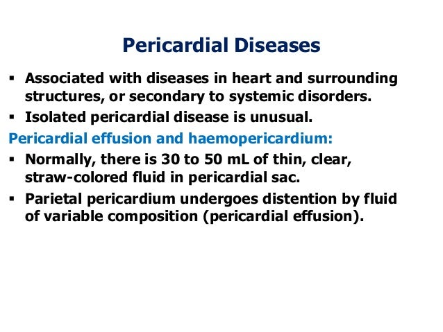 Pericardial Diseases Associated with diseases in heart and surroundingstructures, or secondary to systemic disorders. Is...