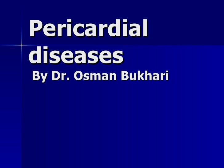 Pericardial  diseases   By Dr. Osman Bukhari