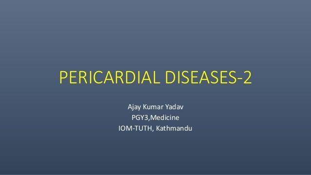 PERICARDIAL DISEASES-2 Ajay Kumar Yadav PGY3,Medicine IOM-TUTH, Kathmandu