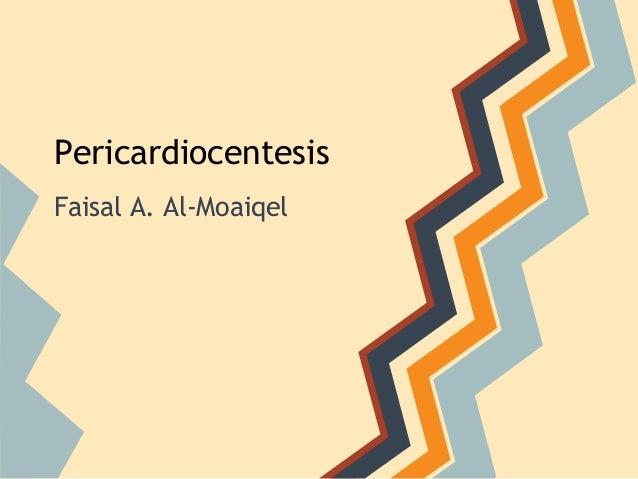PericardiocentesisFaisal A. Al-Moaiqel