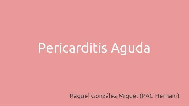 Pericarditis Aguda Raquel González Miguel (PAC Hernani)