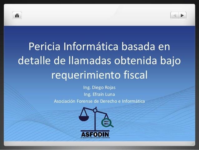 Pericia Informática basada en detalle de llamadas obtenida bajo requerimiento fiscal Ing. Diego Rojas Ing. Efraín Luna Aso...