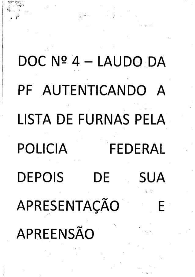 DOC NP '4 - LAUDODA   PF AUTENTICANDO A  LISTA DE FURNAS PELA        POLICIA   FEDERAL  DEPOIS DE   SUA  APRESENTAÇÃO     ...
