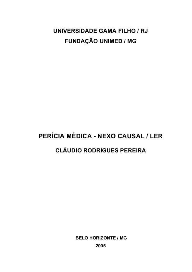 UNIVERSIDADE GAMA FILHO / RJ FUNDAÇÃO UNIMED / MG PERÍCIA MÉDICA - NEXO CAUSAL / LER CLÁUDIO RODRIGUES PEREIRA BELO HORIZO...
