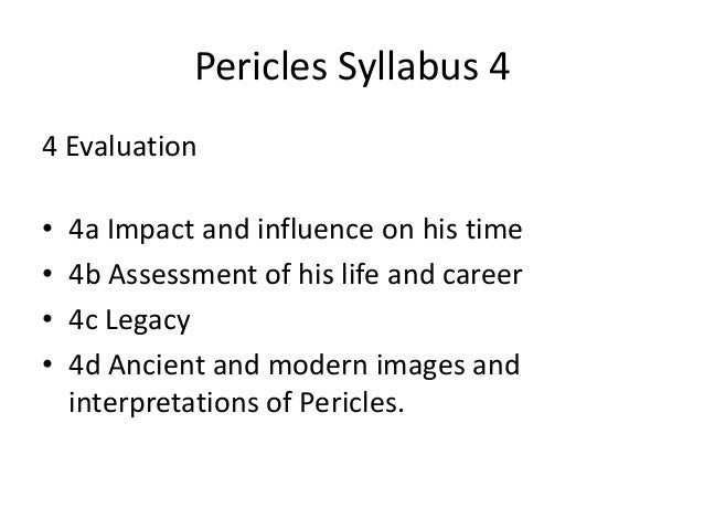 pericles and his influence on athens Ancient greek statesman pericles, leader of athens  by the time he was in his early 20s, pericles had established himself as a  works of unparalleled influence.