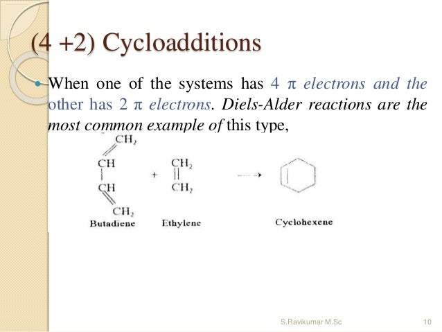 (4 +2) Cycloadditions  When one of the systems has 4 π electrons and the other has 2 π electrons. Diels-Alder reactions a...