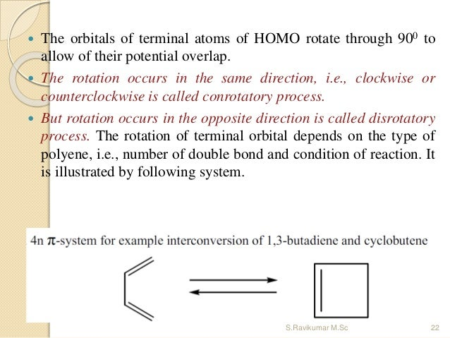  The orbitals of terminal atoms of HOMO rotate through 900 to allow of their potential overlap.  The rotation occurs in ...